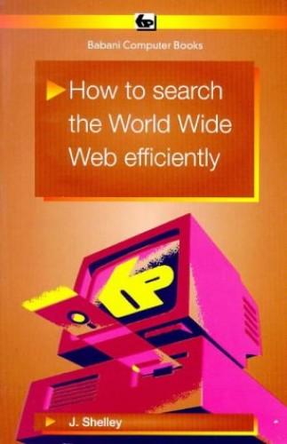 How to Search the World Wide Web Efficiently By John Shelley