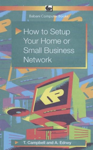 How to Setup Your Home or Small Business Network by T. Campbell