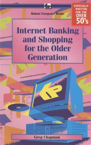 Internet Banking and Shopping for the Older Generation By G. Chapman