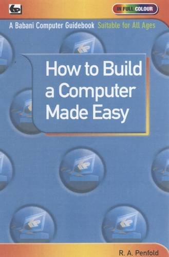 How to Build a Computer Made Easy By R. A. Penfold