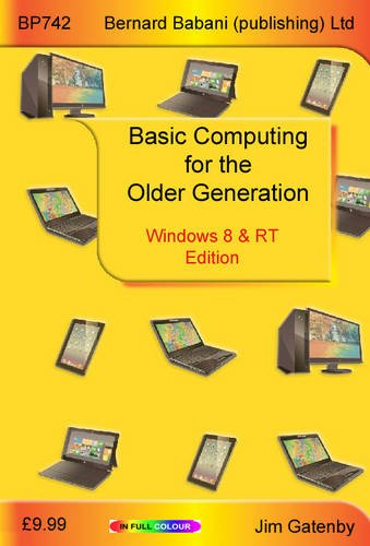 Basic Computing for the Older Generation - Windows 8 & RT Edition By Jim Gatenby
