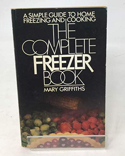 Complete Freezer Book By Mary Griffiths