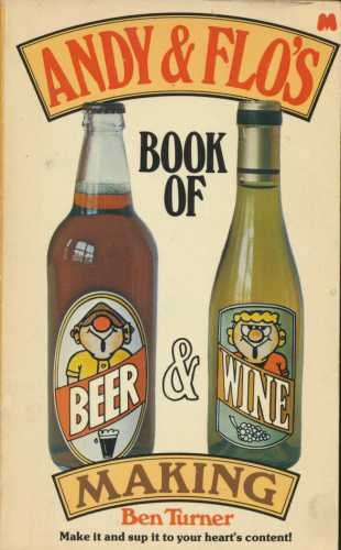 Andy and Flo's Book of Beer and Wine Making by Bernard Charles Arthur Turner
