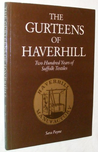 The Gurteens of Haverhill. Two Hundred Years of Suffolk Textiles By Sara Payne