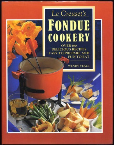 Le Creuset Fondue Cook Book by Wendy Veale