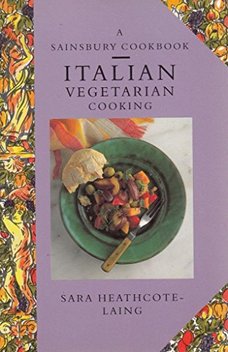 A SAINSBURY COOKBOOK ITALIAN VEGETARIAN COOKING. By Sara. Heathcote-Laing