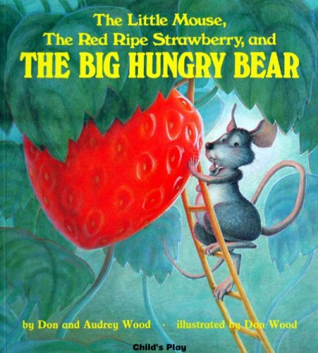 The Little Mouse, the Red Ripe Strawberry, and the Big Hungry Bear By Audrey Wood
