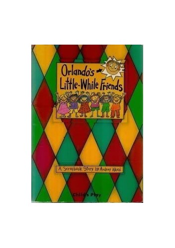 Orlando's Little-while Friends By Audrey Wood