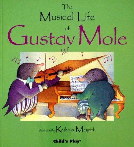 The Musical Life of Gustav Mole By Kathryn Meyrick