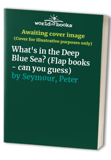 What's in the Deep Blue Sea? (Flap books - can you guess) By David A. Carter