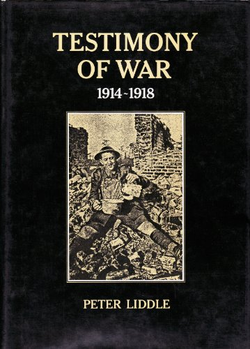 Testimony of War, 1914-18 By Peter Liddle