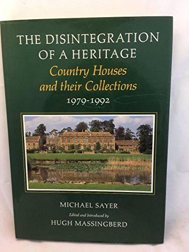 The Disintegration of a Heritage: Country Houses and Their Collections, 1979-92 By Michael Sayer