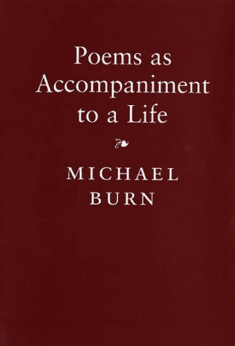 Poems as Accompaniment to a Life By Michael Burn