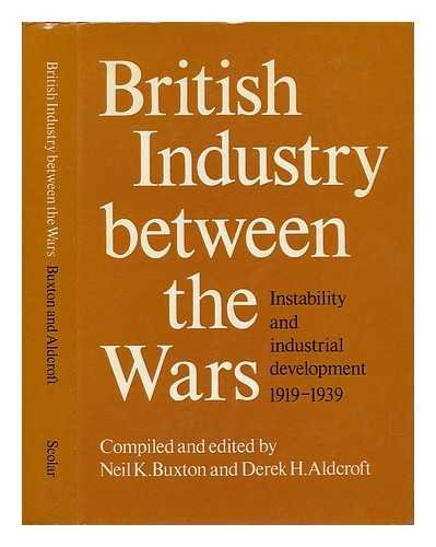 British Industry Between the Wars By Neil K. Buxton