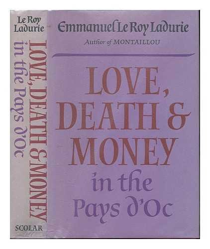 Love, Death and Money in the Pays d'Oc By Emmanuel le Roy Ladurie