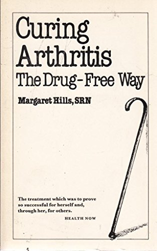 Curing Arthritis: The Drug-free Way By Margaret Hills