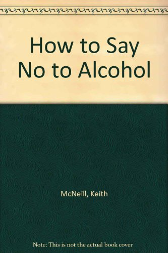 How to Say No to Alcohol By Keith McNeill
