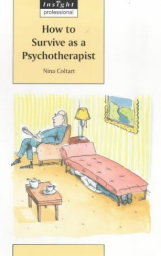 How to Survive as a Psychotherapist (Insight Professional S.) By Nina Coltart