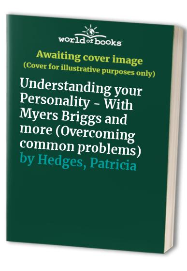Understanding your Personality - With Myers Briggs and more (Overcoming common problems) By Patricia Hedges