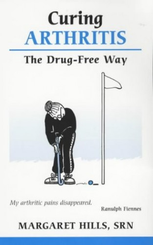 Curing Arthritis: The Drug-free Way [Overcoming Common Problems] By Margaret Hills