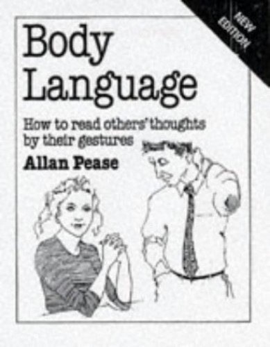 Body Language: How to Read Others' Thoughts by Their Gestures by Allan Pease
