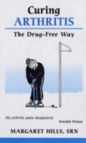 Curing Arthritis the Drug-free Way by Margaret Hills