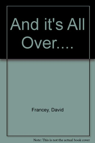 And it's All Over.... By David Francey