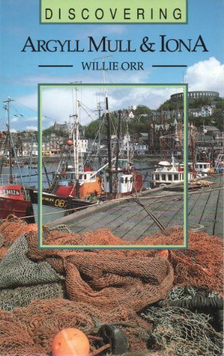 Discovering Argyll, Mull and Iona By Willie Orr