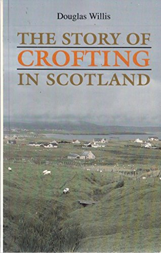 The Story of Crofting in Scotland By Douglas Willis