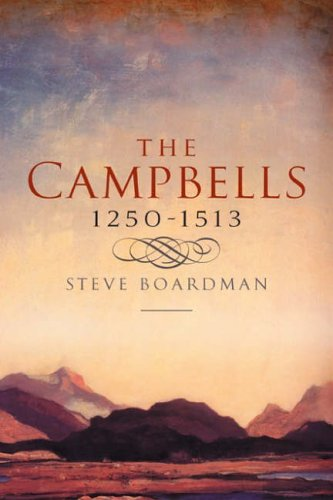 The Campbells, 1250-1513 By Stephen Boardman