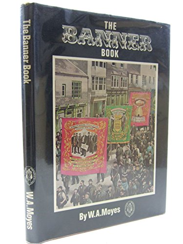 The Banner Book: A Study of the Banners of the Lodges of Durham Miners' Association By W. A Moyes