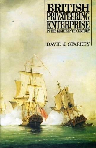 British Privateering Enterprise in the Eighteenth Century By Professor David J. Starkey (Department of History, University of Hull)