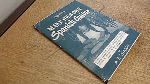 Make Your Own Spanish Guitar By A.P. Sharpe