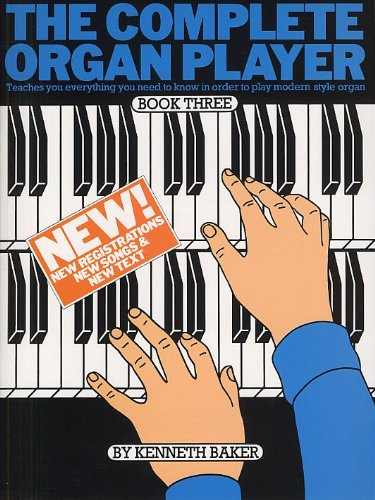 The Complete Organ Player Book Three (3) (Teaches you everything you need to know in order to play modren style organ)