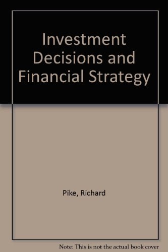 Investment Decisions and Financial Strategy By Richard Pike