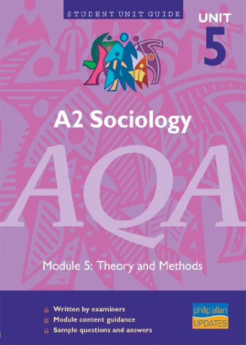A2 Sociology AQA Unit 5: Theory and Methods Unit Guide: unit 5, module 5 (Student Unit Guides) By Joan Garrod