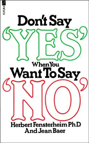 Don't Say Yes When You Want to Say No By Herbert Fensterheim