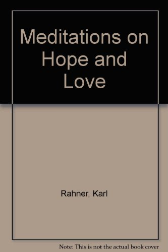 Meditations on Hope and Love By Karl Rahner