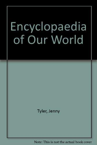 Encyclopaedia of Our World By Jenny Tyler