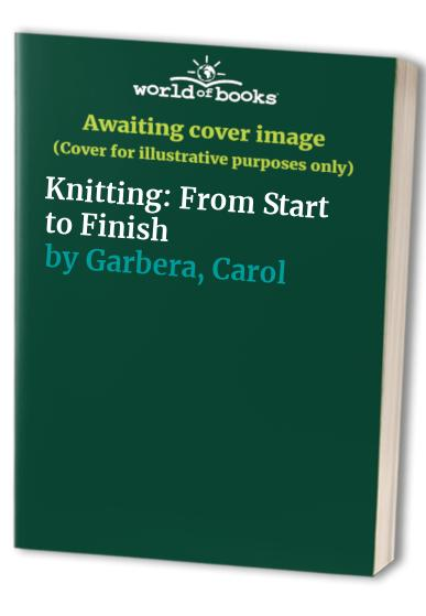 Knitting: From Start to Finish by Angela Wilkes