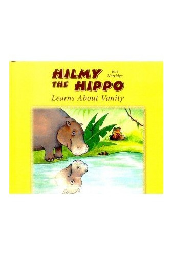 Hilmy the Hippo Learns About Vanity By Rae Norridge