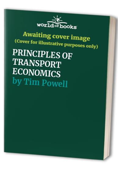 The principles of transport economics (Perspectives) By Tim Powell