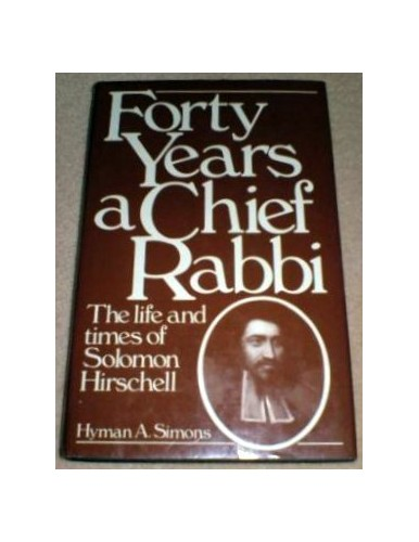 Forty years a Chief Rabbi: The life and times of Solomon H... by Simons, Hyman A