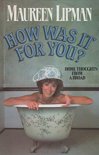 HOW WAS IT FOR YOU? By Maureen Lipman