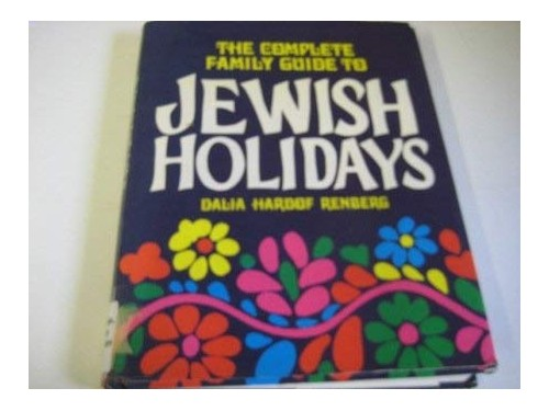 Complete Family Guide to Jewish Holidays By Dalia Hardof Renberg