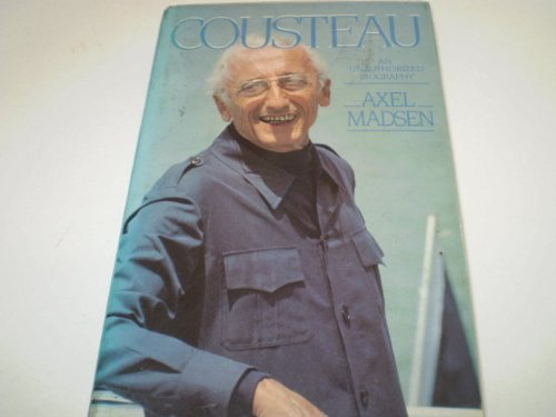 Cousteau: The Unauthorized Biography by Axel Madsen