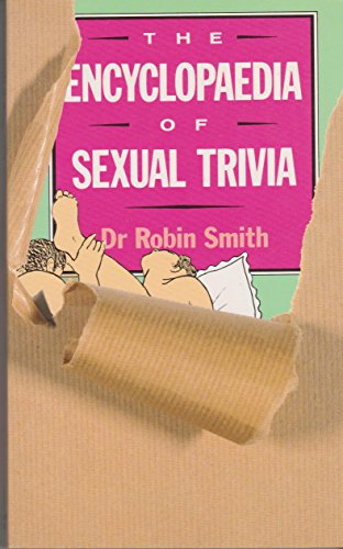 ENCYCLOPEDIA OF SEXUAL TRIVIA By Robin Smith