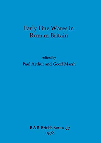 Early Fine Wares in Roman Britain By Edited by Paul Arthur
