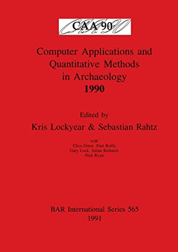 Computer Applications and Quantitative Methods in Archaeology 1990 By Volume editor Kris Lockyear