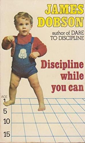 Discipline While You Can By James Dobson